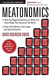 Meatonomics: How the Rigged Economics of Meat and Dairy Make You Consume Too Much─And How to Eat Better, Live Longer, and Spend Smarter