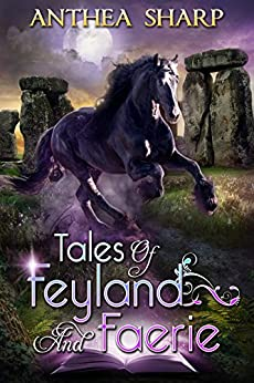 Tales of Feyland and Faerie: Eight Magical Stories (Sharp Tales Book 1) by [Anthea Sharp]