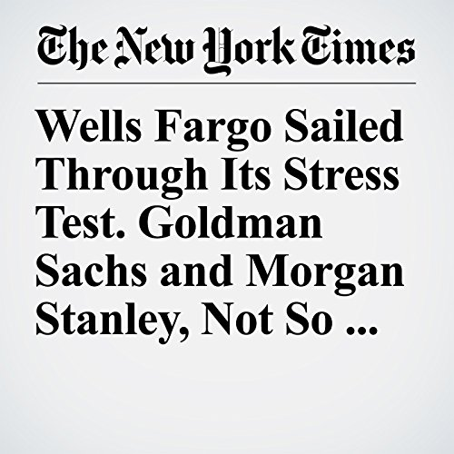 Wells Fargo Sailed Through Its Stress Test. Goldman Sachs and Morgan Stanley, Not So Much. copertina