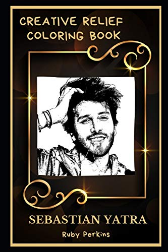 Sebastian Yatra Creative Relief Coloring Book: Powerful Motivation and Success, Calm Mindset and Peace Relaxing Coloring...