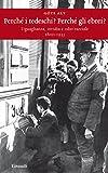 Perché i tedeschi? Perché gli ebrei?: Uguaglianza, invidia e odio razziale (1800-1933) (Einaudi. Sto...