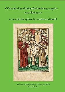 Regimen sanitatis Salernitanum. Mittelalterliche Gesundheitsregeln aus Salerno in neue Reime gebracht