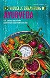 Individuelle Ernährung mit Ayurveda: Eine Synthese aus indischer Heilkunst und moderner Wissenschaft