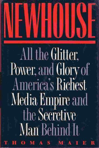 Newhouse: All the Glitter, Power and Glory of America's Richest Media Empire and the Secretive Man Behind It
