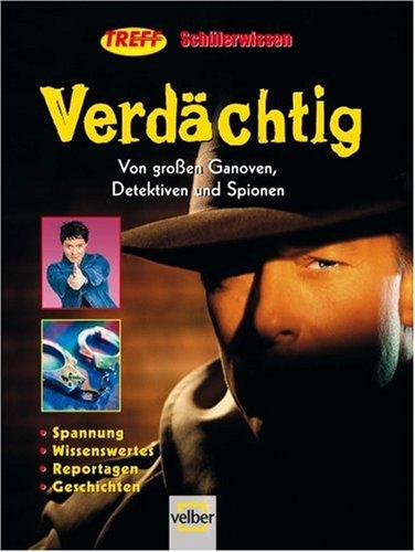 Treff-Schülerwissen Verdächtig: Von großen Ganoven, Detektiven und Spionen (2006)