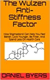 The Wulzen Anti-Stiffness Factor: How Stigmasterol Can Help You Feel Better, Look Younger, Be Fitter, And Spend Less On Health Care
