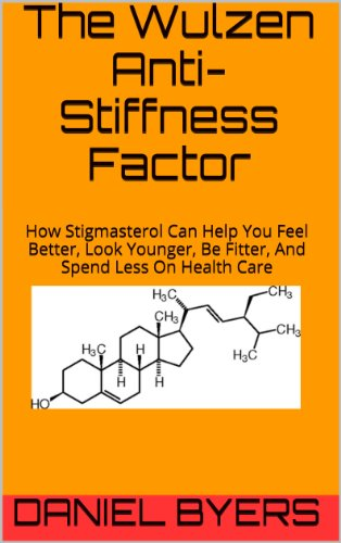 The Wulzen Anti-Stiffness Factor: How Stigmasterol Can Help You Feel Better, Look Younger, Be Fitter, And Spend Less On Health Care (English Edition)