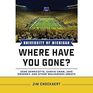 University of Michigan Where Have You Gone?     Gene Derricotte, Garvie Craw, Jake Sweeney, and Other Wolverines Greats              By:                                                                                                                                 Jim Cnockaert                               Narrated by:                                                                                                                                 Mary Kane                      Length: 6 hrs     4 ratings     Overall 4.0