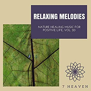 Relaxing Melodies - Nature Healing Music For Positive Life, Vol. 20