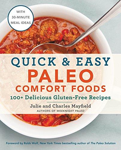 Quick & Easy Paleo Comfort Foods: 100+ Delicious Gluten-Free Recipes