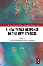 A New Theist Response to the New Atheists (Routledge New Critical Thinking in Religion, Theology and Biblical Studies)