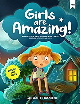 GIRLS ARE AMAZING: A Collection of Short Stories for Girls about Courage, Strength and Love - Present for Girls (English Edition) par [Annabelle Lindgreen]