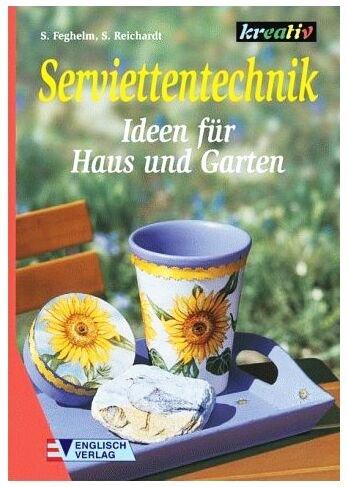Serviettentechnik - Ideen für Haus und Garten (Illustrierte Ausgabe) [Broschiert] (Hobby-Ratgeber)
