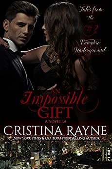 An Impossible Gift: A Novella (Tales from the Vampire Underground Story #2) by [Cristina Rayne]
