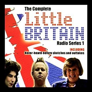 Little Britain     The Complete Radio Series 1              By:                                                                                                                                 Matt Lucas,                                                                                        David Walliams                               Narrated by:                                                                                                                                 Matt Lucas,                                                                                        David Walliams,                                                                                        Tom Baker                      Length: 2 hrs and 43 mins     3 ratings     Overall 4.7
