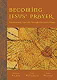 Becoming Jesus' Prayer: Transforming Your Life Through the Lord's Prayer (English Edition)