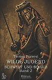 WILDE JUGEND - SCHWERT UND SCHILD, BAND 2: Ein historischer Abenteuer-Roman
