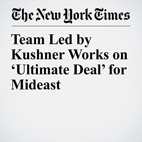 Team Led by Kushner Works on 'Ultimate Deal' for Mideast copertina