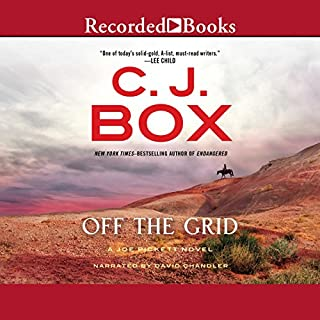 Off the Grid     A Joe Pickett Novel              By:                                                                                                                                 C. J. Box                               Narrated by:                                                                                                                                 David Chandler                      Length: 10 hrs and 38 mins     2,202 ratings     Overall 4.6