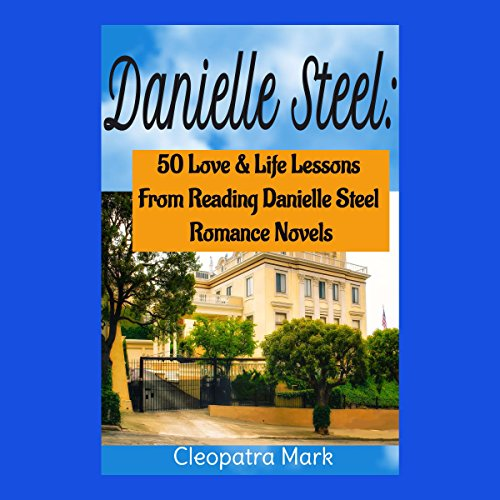 Danielle Steel: 50 Love and Life Lessons from Reading Danielle Steel Romance Novels, Book 1 audiobook cover art
