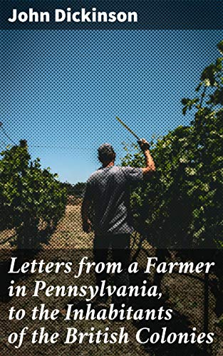 Letters from a Farmer in Pennsylvania, to the Inhabitants of the British Colonies by [John Dickinson]