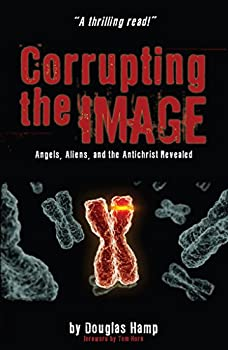Corrupting the Image  Angels Aliens and the Antichrist Revealed