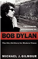 The Gospel according to Bob Dylan: The Old, Old Story of Modern Times by Michael J. Gilmour(2011-02-01)