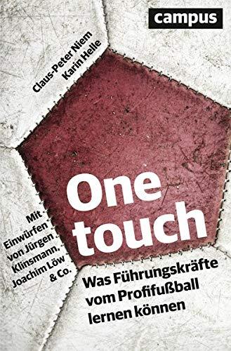 One touch: Was Führungskräfte vom Profifußball lernen können. Mit Einwürfen von Jürgen Klinsmann, Joachim Löw & Co.