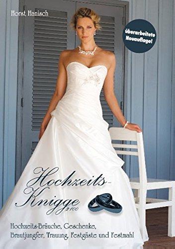 Hochzeits-Knigge 2100: Hochzeits-Bräuche, Geschenke, Brautjungfer, Trauung, Festgäste und Festmahl