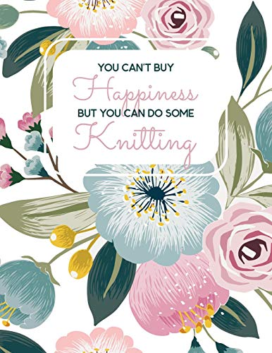 You Can't Buy Happiness But You Can Do Some Knitting: 4:5 Ratio Knitter's Journal; Basic Knitting Journal To Write In; Knitting Charts for Patterns ... Essential Knitting Accessories Notebook