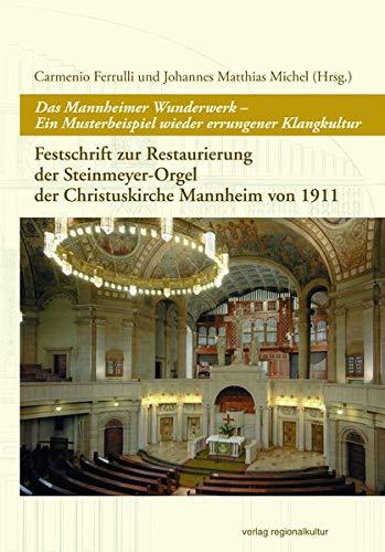 Das Mannheimer Wunderwerk - Ein Musterbeispiel wieder errungener Klangkultur: Festschrift zur Restaurierung der Steinmeyer-Orgel der Christuskirche Mannheim von 1911