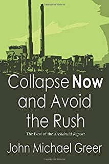 Collapse Now and Avoid the Rush: The Best of The Archdruid Report