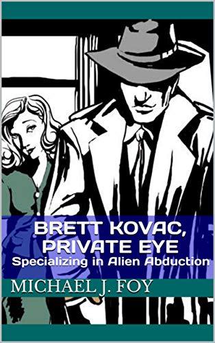 Brett Kovac, Private Eye: Specializing in Alien Abduction
