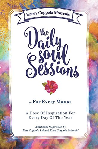 The Daily Soul Sessions for Every Mama: A Dose of Inspiration for Every Day of the Year