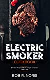 Electric Smoker cookbook: Smoker Recipes Made Simple to Smoke Like a Pro