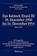 Das Kabinett Ehard III: 18. Dezember 1950 Bis 14. Dezember 1954. Band 1: 20.12.1950-28.12.1951 (German Edition)