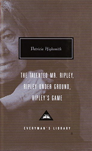 The Talented Mr. Ripley, Ripley Under Ground, Ripley's Game (Everyman's Library)