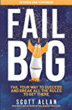 Fail Big, Expanded Edition: Fail Your Way to Success and Break All the Rules to Get There