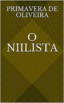 O Niilista (Portuguese Edition) by [Primavera De Oliveira]