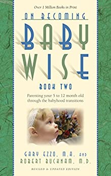 On Becoming Baby Wise: Book II Parenting Your Pretoddler Five to Fifteen Months by [Gary Ezzo, Robert Bucknam]