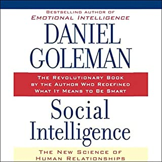 Social Intelligence     The New Science of Human Relationships              By:                                                                                                                                 Daniel Goleman                               Narrated by:                                                                                                                                 Dennis Boutsikaris                      Length: 12 hrs and 2 mins     902 ratings     Overall 4.3
