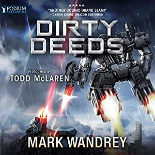 Dirty Deeds     The Omega War, Book 6              By:                                                                                                                                 Mark Wandrey                               Narrated by:                                                                                                                                 Todd McLaren                      Length: 13 hrs and 37 mins     2 ratings     Overall 5.0