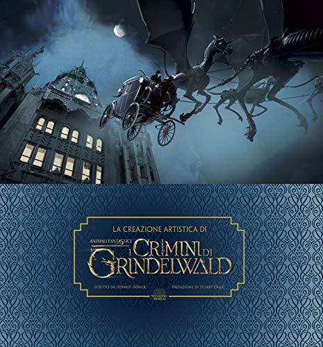 La creazione artistica di I crimini di Grindelwald. Animali fantastici. Ediz. a colori. Con Poster