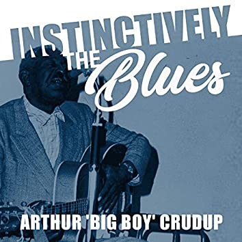 "Instinctively the Blues - Arthur ""Big Boy"" Crudup"