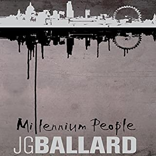 Millennium People                   By:                                                                                                                                 J. G. Ballard                               Narrated by:                                                                                                                                 David Rintoul                      Length: 8 hrs and 46 mins     26 ratings     Overall 3.3