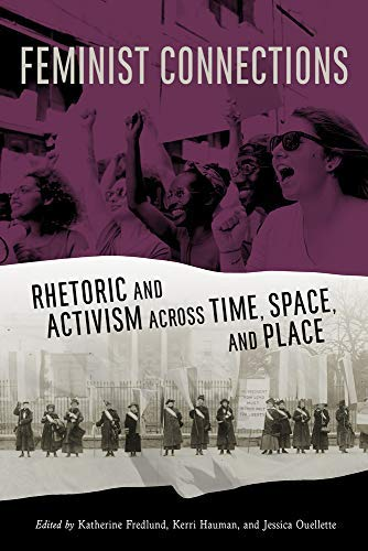 Feminist Connections: Rhetoric and Activism across Time, Space, and Place (Albma Rhetoric Cult & Soc Crit) (English Edition)