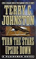Turn the Stars Upside Down: The Last Days and Tragic Death of Crazy Horse