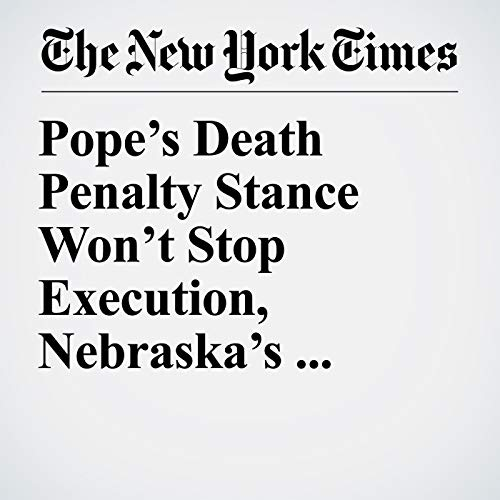 Pope's Death Penalty Stance Won't Stop Execution, Nebraska's Catholic Governor Says audiobook cover art