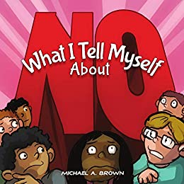 What I Tell Myself About NO by [Michael A Brown, Michelle Mathews]