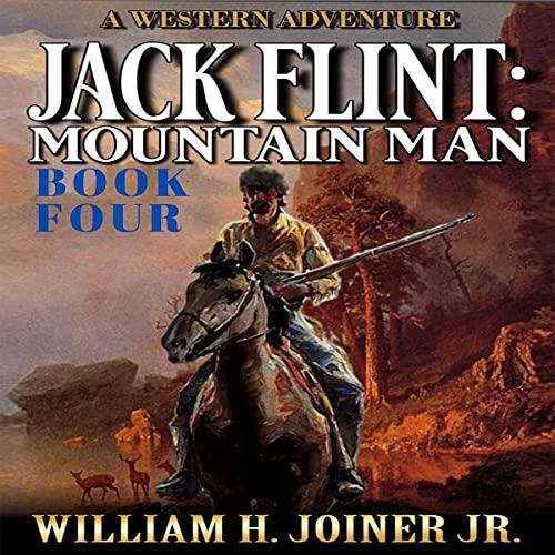 Jack Flint: Mountain Man: A Frontier Mountain Man Novel (A Jack Flint Mountain Man Western, Book 4)
